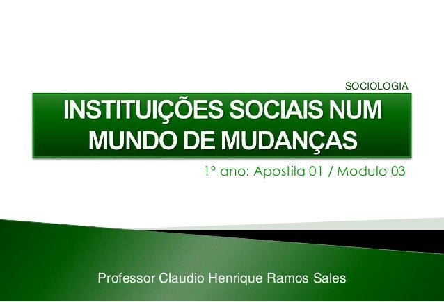 1º ano: Apostila 01 / Modulo 03 Professor Claudio Henrique Ramos Sales SOCIOLOGIA