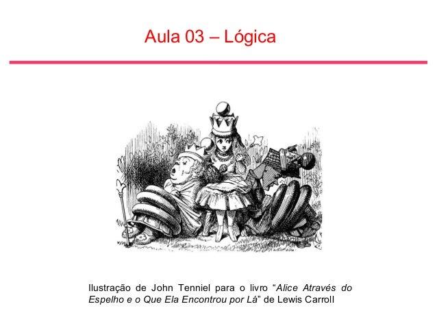 """Aula 03 – Lógica Ilustração de John Tenniel para o livro """"Alice Através do Espelho e o Que Ela Encontrou por Lá"""" de Lewis ..."""