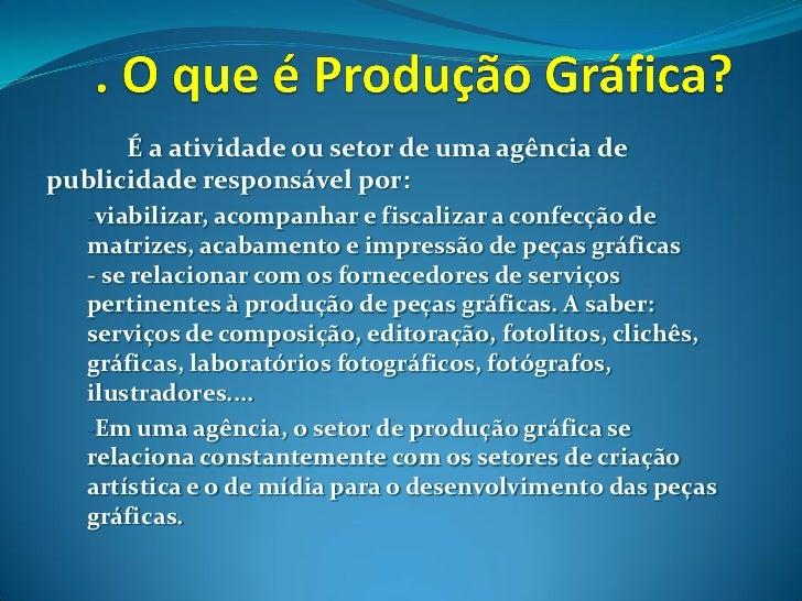 É a atividade ou setor de uma agência de publicidade responsável por:    -viabilizar, acompanhar e fiscalizar a confecção ...