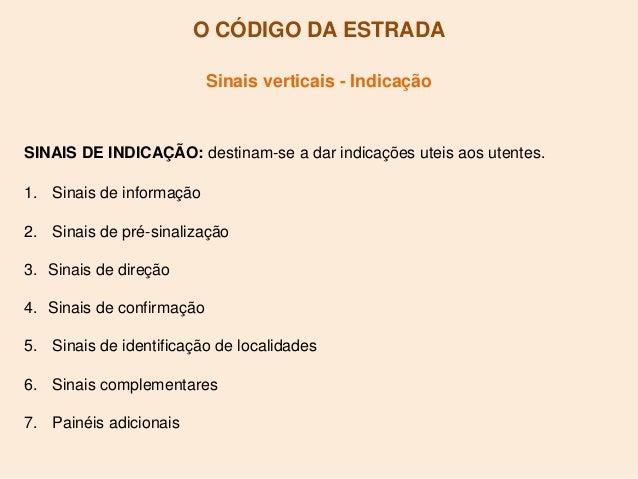 O CÓDIGO DA ESTRADA Sinais verticais - Indicação SINAIS DE INDICAÇÃO: destinam-se a dar indicações uteis aos utentes. 1. S...
