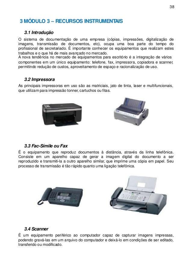 38 3 MÓDULO 3 – RECURSOS INSTRUMENTAIS 3.1 Introdução O sistema de documentação de uma empresa (cópias, impressões, digita...