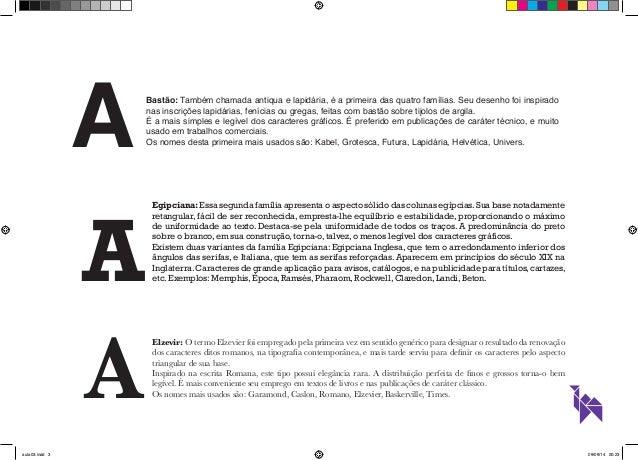 Bastão: Também chamada antiqua e lapidária, é a primeira das quatro famílias. Seu desenho foi inspirado  nas inscrições la...