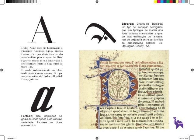 Bastarda: Chama-se Bastarda  um tipo de transição semigótica  que, em tipologia, se inspira nos  tipos fantasia manuscrita...