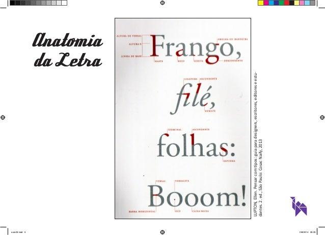 Anatomia  da Letra  LUPTON, Ellen. Pensar com tipos: guia para designers, escritores, editores e estu-dantes.  2. ed., São...