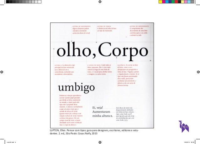 LUPTON, Ellen. Pensar com tipos: guia para designers, escritores, editores e estu-dantes.  2. ed., São Paulo: Cosac Naify,...