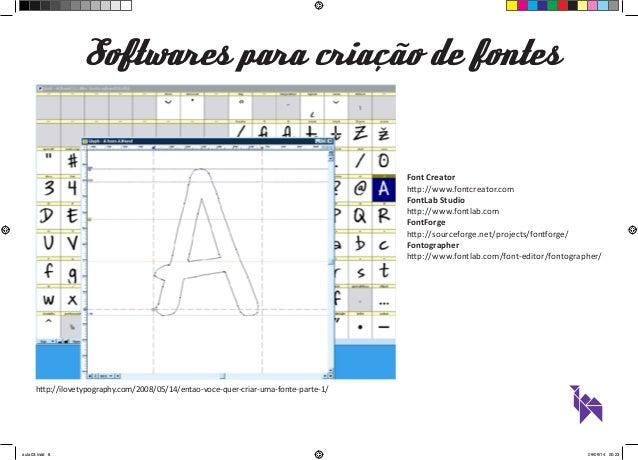 http://ilovetypography.com/2008/05/14/entao-voce-quer-criar-uma-fonte-parte-1/  Font Creator  http://www.fontcreator.com  ...
