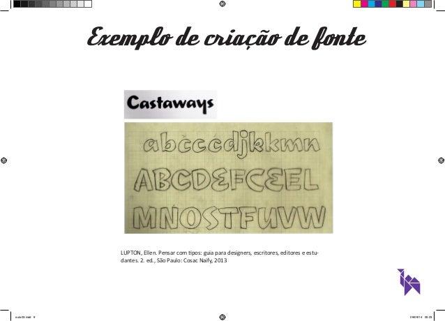Exemplo de criação de fonte  LUPTON, Ellen. Pensar com tipos: guia para designers, escritores, editores e estu-dantes.  2....