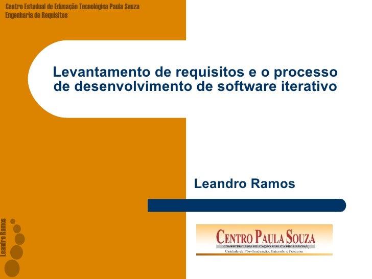Levantamento de requisitos e o processo de desenvolvimento de software iterativo Leandro Ramos