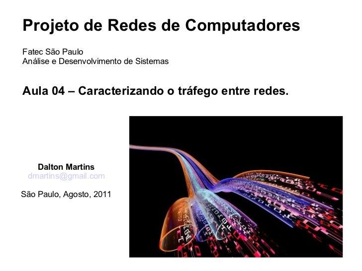 Projeto de Redes de Computadores Fatec São Paulo Análise e Desenvolvimento de Sistemas Aula 04 – Caracterizando o tráfego ...