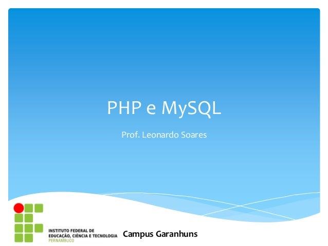 PHP e MySQL Prof. Leonardo Soares Campus Garanhuns