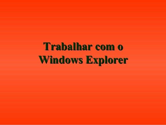 Trabalhar com oTrabalhar com o Windows ExplorerWindows Explorer