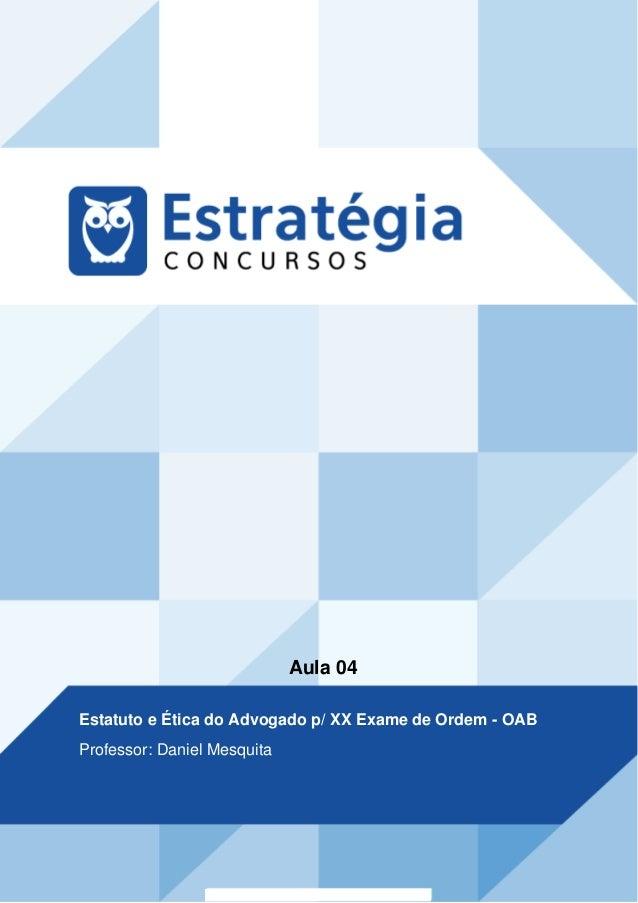 Aula 04 Estatuto e Ética do Advogado p/ XX Exame de Ordem - OAB Professor: Daniel Mesquita