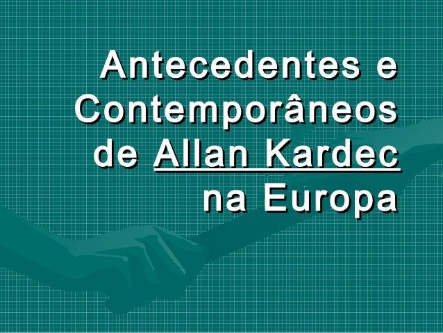 Antecedentes eContemporâneos de Allan Kardec       na Europa
