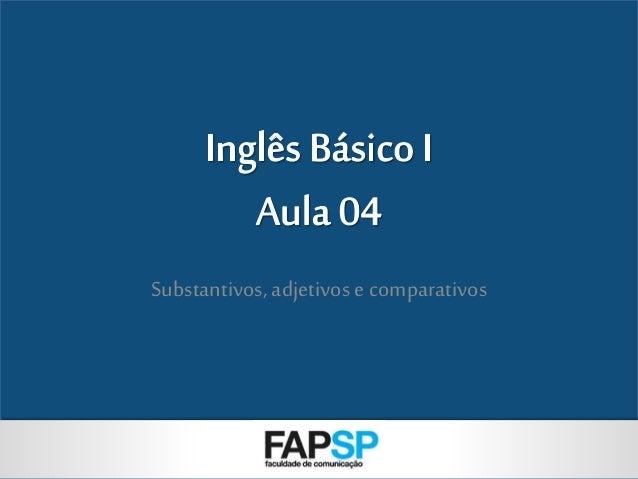 INGLÊS BÁSICO I Substantivos, adjetivos e comparativos