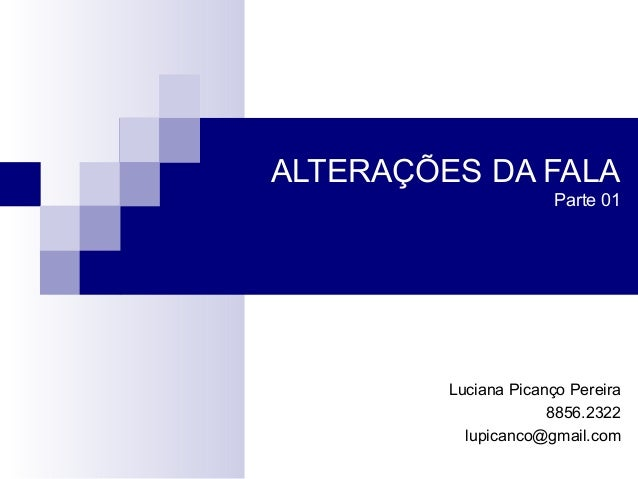 ALTERAÇÕES DA FALAParte 01Luciana Picanço Pereira8856.2322lupicanco@gmail.com