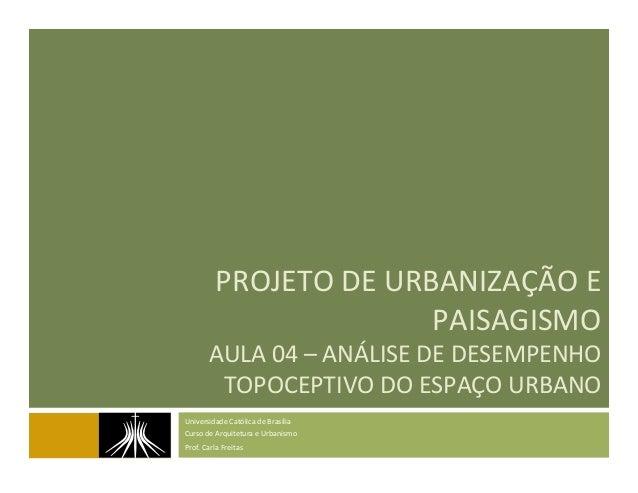 PROJETO  DE  URBANIZAÇÃO  E   PAISAGISMO   AULA  04  –  ANÁLISE  DE  DESEMPENHO   TOPOCEPTIVO  DO...