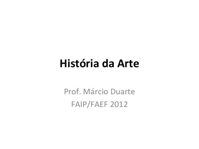 História da Arte Prof. Márcio Duarte FAIP/FAEF 2012