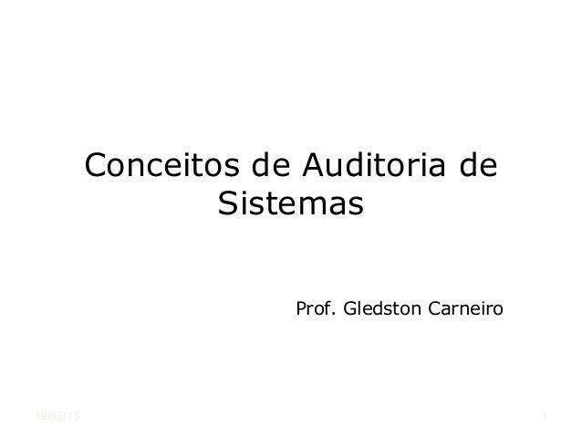 Conceitos de Auditoria de                   Sistemas                       Prof. Gledston Carneiro19/03/13                ...