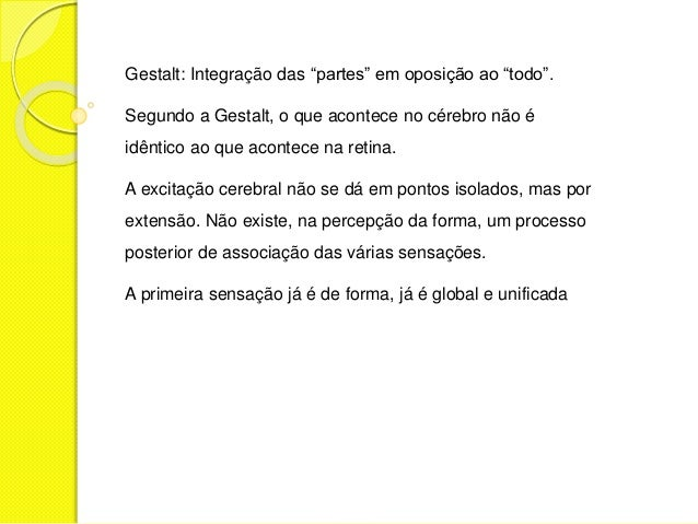 """Gestalt: Integração das """"partes"""" em oposição ao """"todo"""". Segundo a Gestalt, o que acontece no cérebro não é idêntico ao que..."""