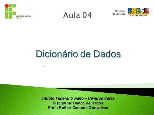 •Intituto Federal Goiano – Câmpus Ceres       Disciplina: Banco de Dados     Prof.: Roitier Campos Gonçalves
