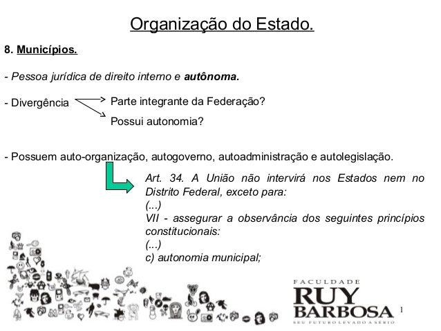 Organização do Estado.8. Municípios.- Pessoa jurídica de direito interno e autônoma.- Divergência        Parte integrante ...