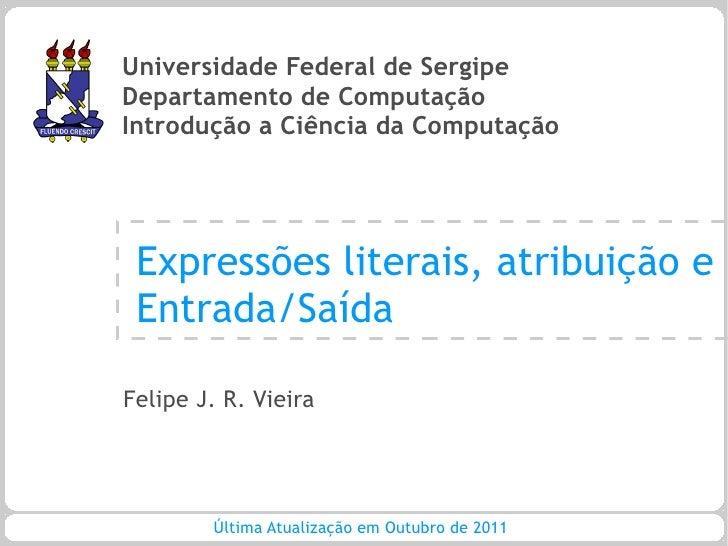 Universidade Federal de SergipeDepartamento de ComputaçãoIntrodução a Ciência da Computação Expressões literais, atribuiçã...