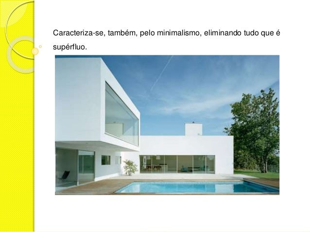 Caracteriza-se, também, pelo minimalismo, eliminando tudo que é  supérfluo.