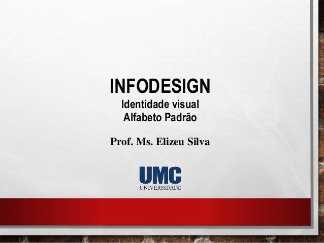 INFODESIGN Identidade visual Alfabeto Padrão Prof. Ms. Elizeu Silva