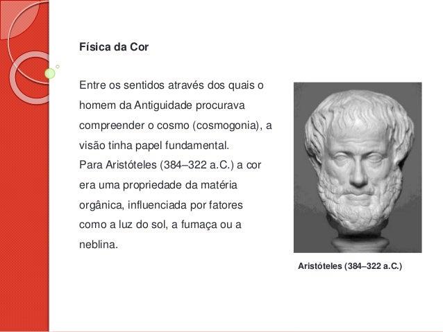 Física da Cor Entre os sentidos através dos quais o homem da Antiguidade procurava compreender o cosmo (cosmogonia), a vis...