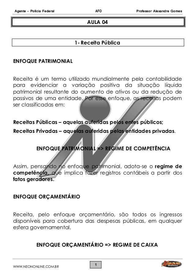 Agente – Polícia Federal AFO Professor Alexandre Gomes WWW.NEONONLINE.COM.BR 1 AULA 04 1- Receita Pública ENFOQUE PATRIMON...