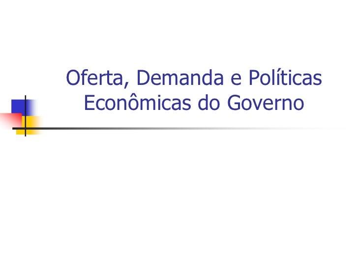 Oferta, Demanda e Políticas Econômicas do Governo