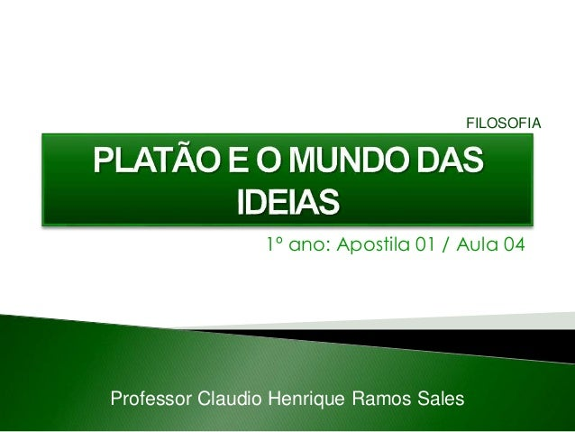 1º ano: Apostila 01 / Aula 04 Professor Claudio Henrique Ramos Sales FILOSOFIA