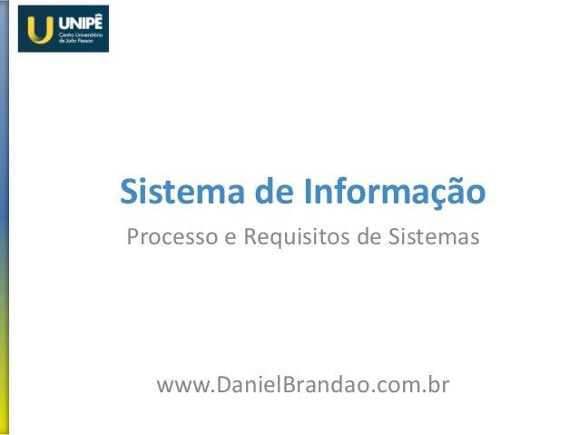 Sistema de Informação Processo e Requisitos de Sistemas www.DanielBrandao.com.br