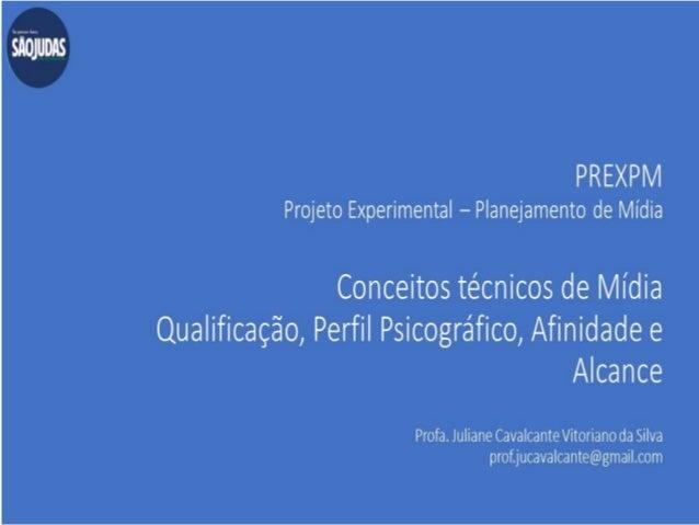 àírliuons  PREXPl/ l  Projeto Experimental -Planejamento de Mídia  Conceitos técnicos de Mídia Qualificação,  Perfil Psico...