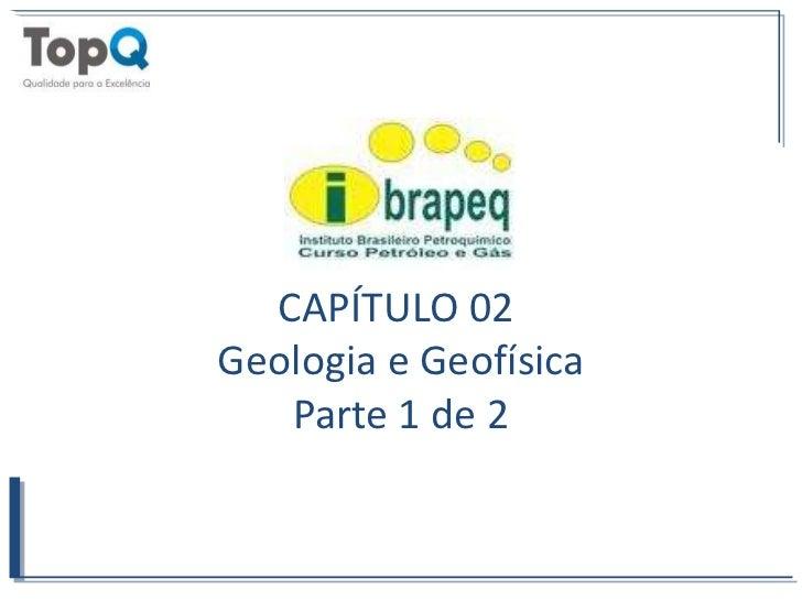 CAPÍTULO 02 <br />Geologia e Geofísica<br />Parte 1 de 2<br />