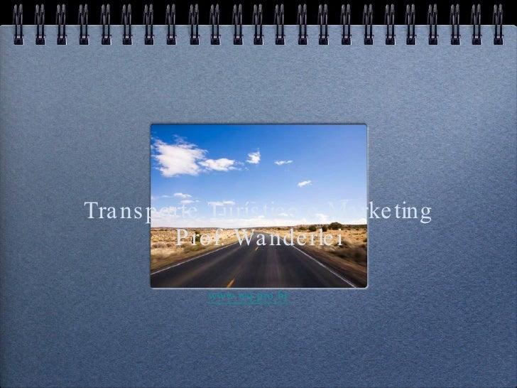 Transporte Turístico e Marketing Prof. Wanderlei   www.wq.pro.br