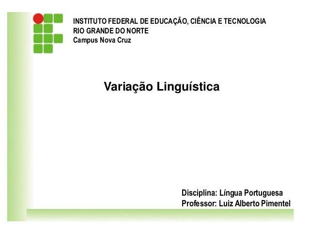 INSTITUTO FEDERAL DE EDUCAÇÃO, CIÊNCIA E TECNOLOGIA RIO GRANDE DO NORTE Campus Nova Cruz Disciplina: Língua Portuguesa Pro...
