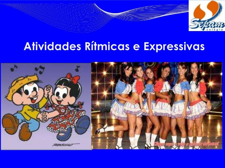 Atividades Rítmicas e Expressivas      Profº. Pedro Henrique   Ponta Grossa, 09 de março de 2012