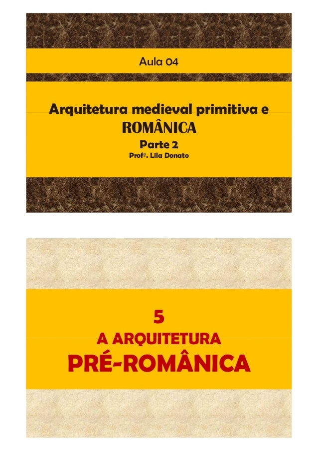 Arquitetura medieval primitiva e Aula 04 Arquitetura medieval primitiva e ROMÂNICA Parte 2 Profª. Lila Donato 5 A ARQUITET...
