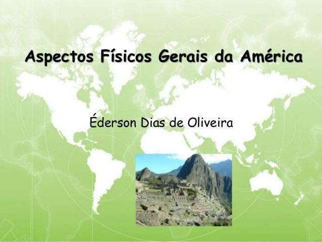 Aspectos Físicos Gerais da América Éderson Dias de Oliveira