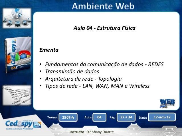 Aula 04 - Estrutura FísicaEmenta•   Fundamentos da comunicação de dados - REDES•   Transmissão de dados•   Arquitetura de ...
