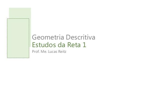 Geometria Descritiva Estudos da Reta 1 Prof. Me. Lucas Reitz