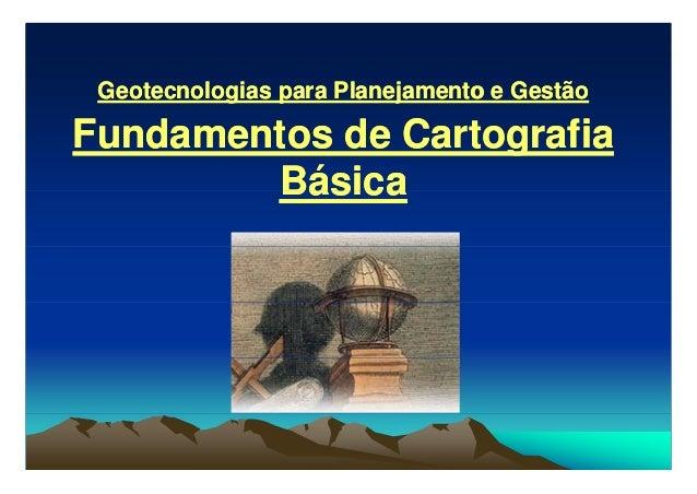 GeotecnologiasGeotecnologias parapara PlanejamentoPlanejamento ee GestãoGestão FundamentosFundamentos dede CartografiaCart...