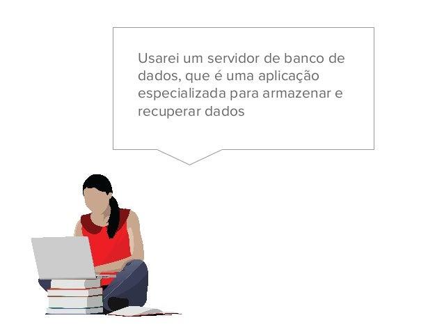 Usarei um servidor de banco de dados, que é uma aplicação especializada para armazenar e recuperar dados