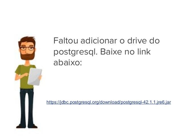 https://jdbc.postgresql.org/download/postgresql-42.1.1.jre6.jar Faltou adicionar o drive do postgresql. Baixe no link abai...
