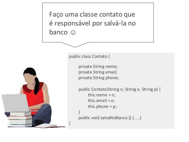 public class Contato { private String nome; private String email; private String phone; public Contato(String n, String e,...