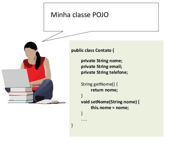 public class Contato { private String nome; private String email; private String telefone; String getNome() { return nome;...