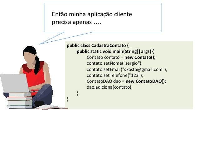"""public class CadastraContato { public static void main(String[] args) { Contato contato = new Contato(); contato.setNome(""""..."""