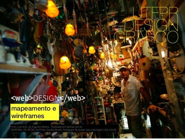 <web>DESIGN</web> UTFPR DESIGN GRÁFICO mapeamento e wireframes Foto: Lixo Arte, de Augusto Molina . Publicado em kenner.co...