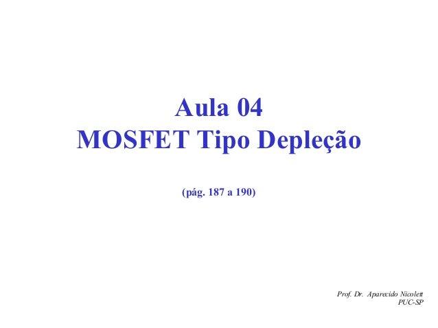 Prof. Dr. Aparecido Nicolett PUC-SP Aula 04 MOSFET Tipo Depleção (pág. 187 a 190)